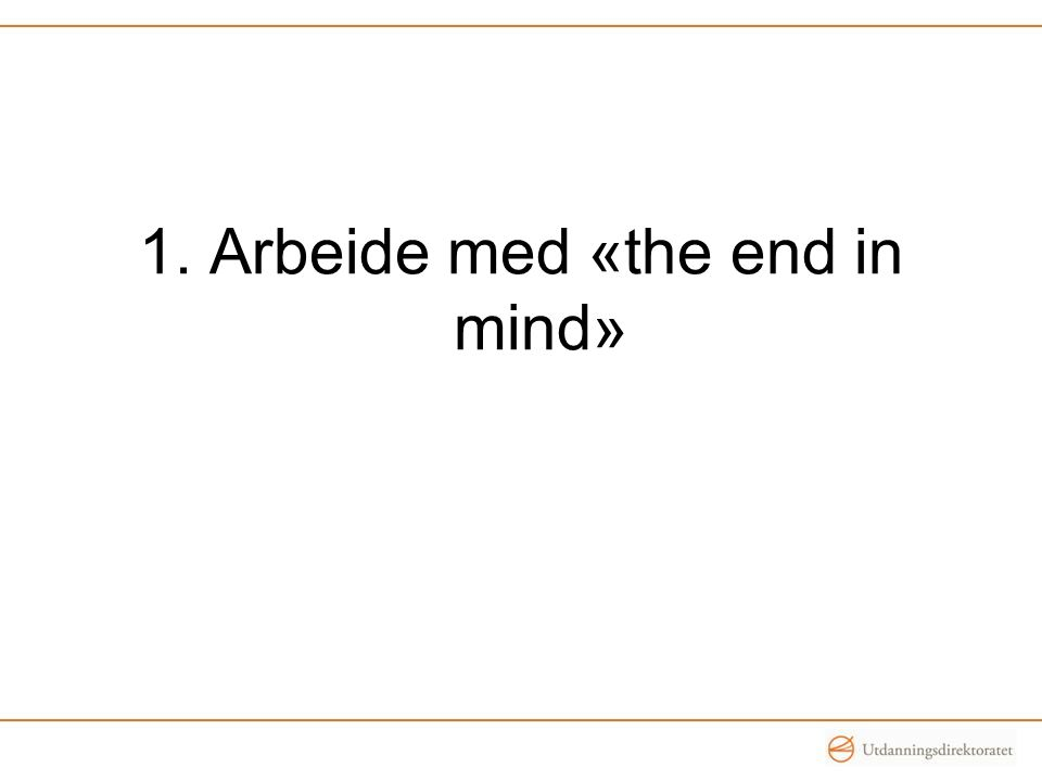 1. Arbeide med «the end in mind»