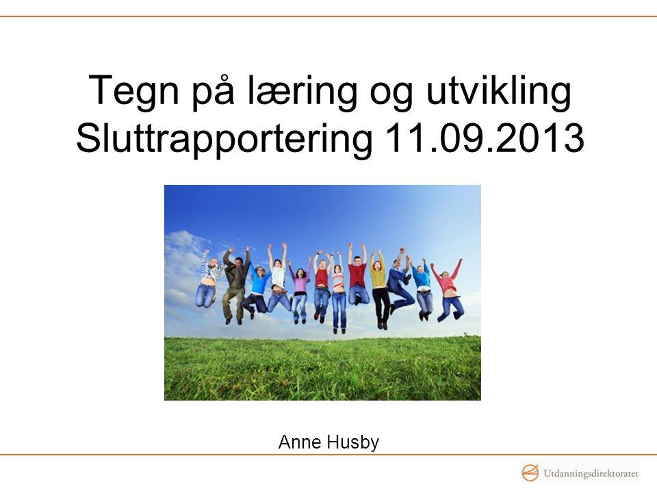 Tegn på læring og utvikling Sluttrapportering 11.09.2013