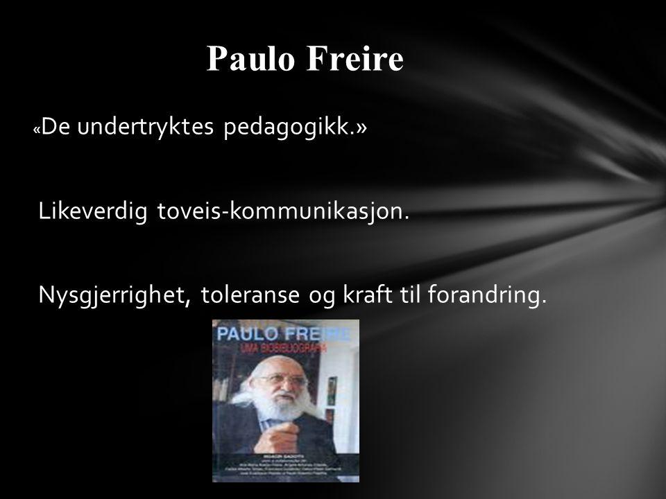 Paulo Freire Likeverdig toveis-kommunikasjon.