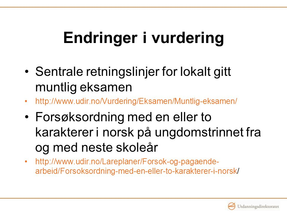 Endringer i vurdering Sentrale retningslinjer for lokalt gitt muntlig eksamen. http://www.udir.no/Vurdering/Eksamen/Muntlig-eksamen/