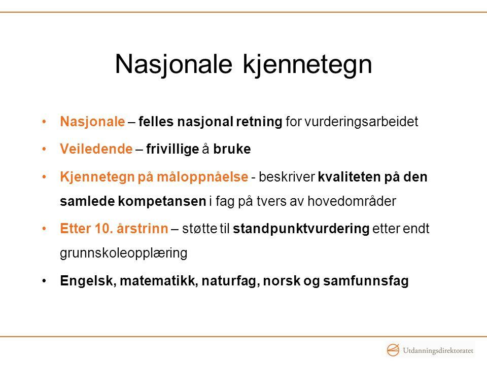 Nasjonale kjennetegn Nasjonale – felles nasjonal retning for vurderingsarbeidet. Veiledende – frivillige å bruke.