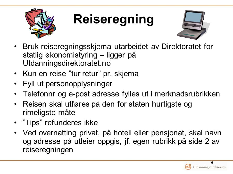 Reiseregning Bruk reiseregningsskjema utarbeidet av Direktoratet for statlig økonomistyring – ligger på Utdanningsdirektoratet.no.