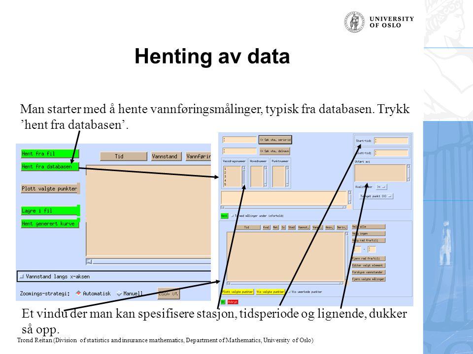 Henting av data Man starter med å hente vannføringsmålinger, typisk fra databasen. Trykk. 'hent fra databasen'.