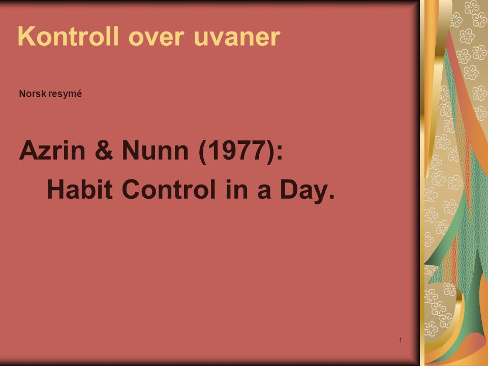 Kontroll over uvaner Azrin & Nunn (1977): Habit Control in a Day.