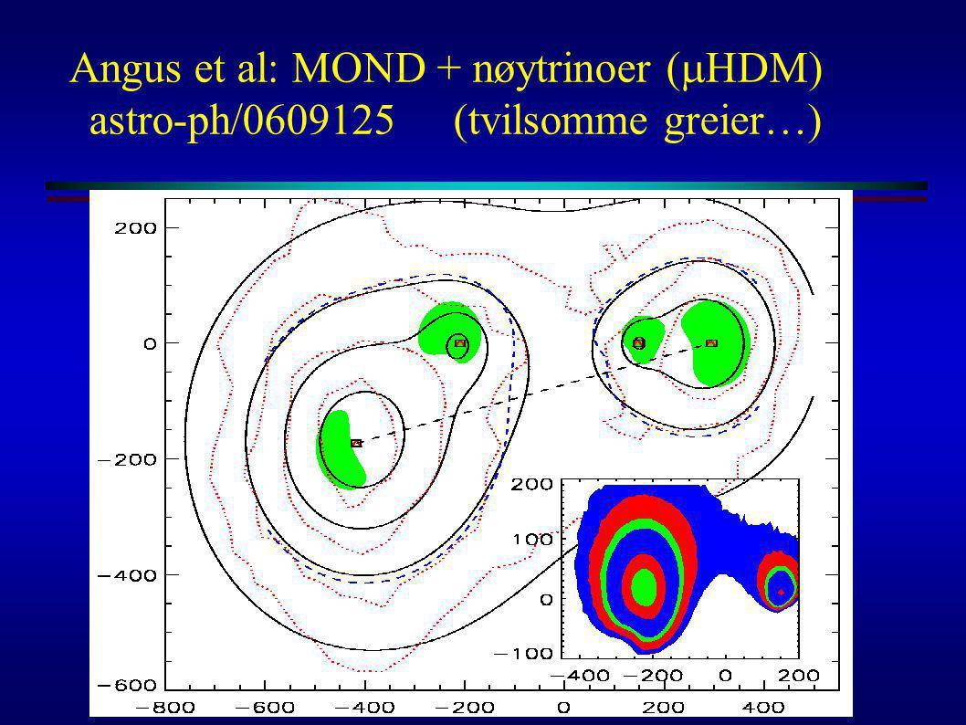 Angus et al: MOND + nøytrinoer (mHDM) astro-ph/0609125 (tvilsomme greier…)