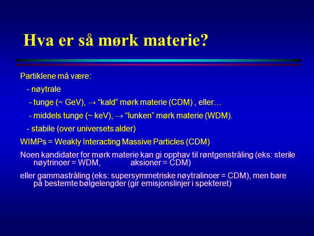 Hva er så mørk materie Partiklene må være: - nøytrale