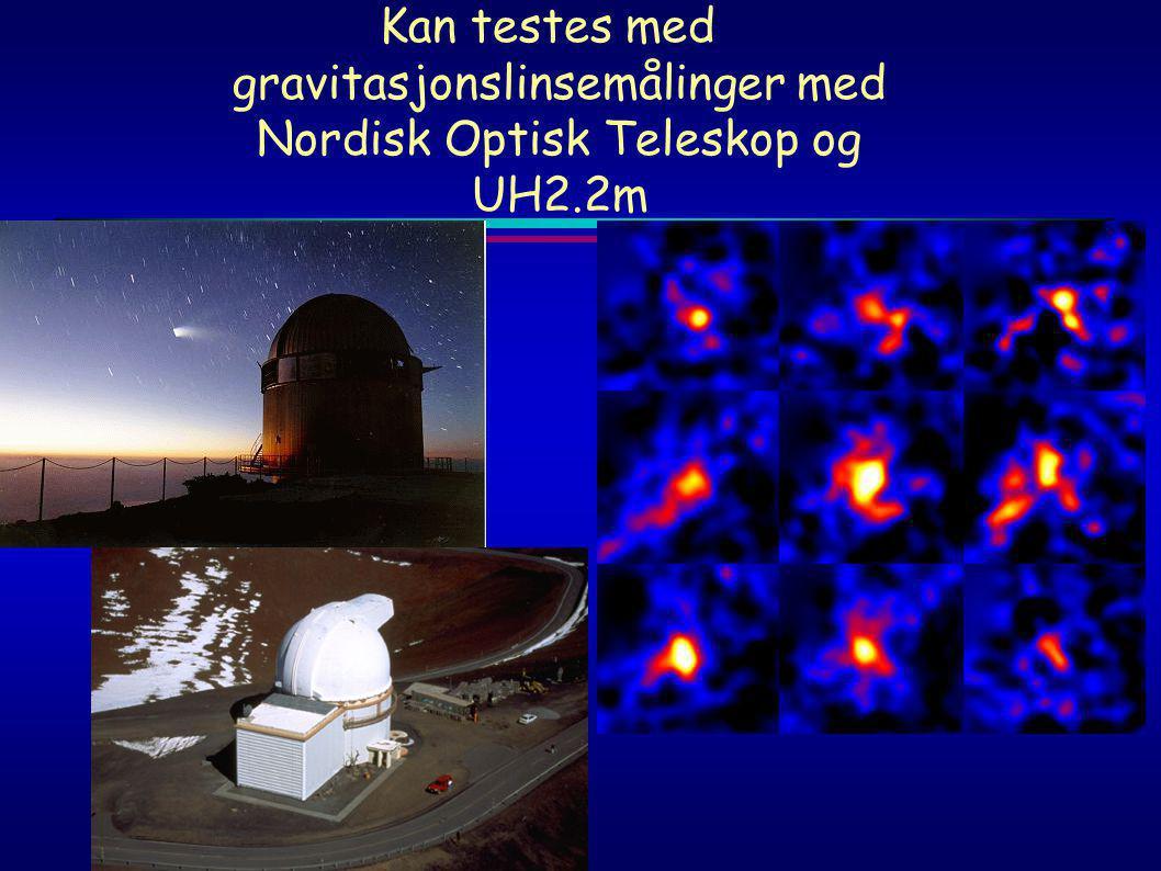 Kan testes med gravitasjonslinsemålinger med Nordisk Optisk Teleskop og UH2.2m