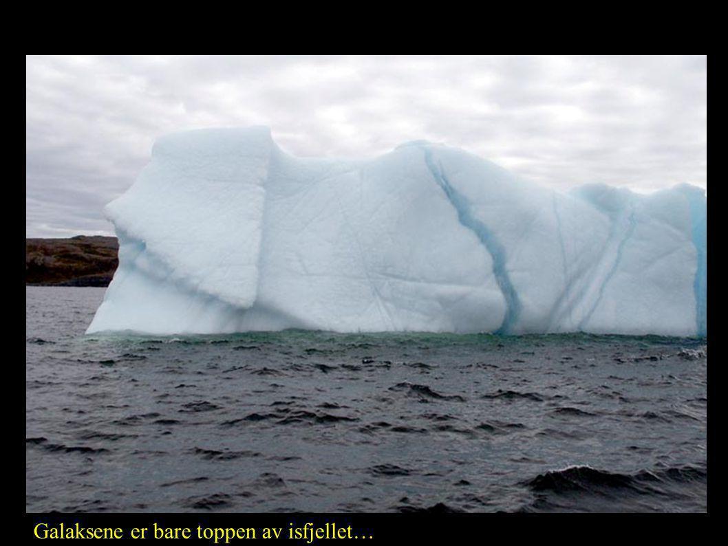 Galaksene er bare toppen av isfjellet…