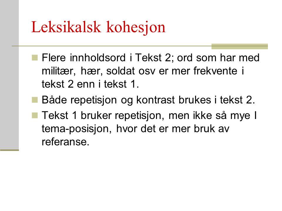 Leksikalsk kohesjon Flere innholdsord i Tekst 2; ord som har med militær, hær, soldat osv er mer frekvente i tekst 2 enn i tekst 1.