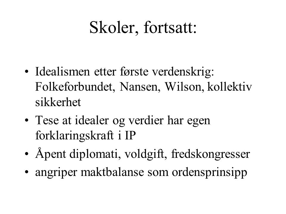 Skoler, fortsatt: Idealismen etter første verdenskrig: Folkeforbundet, Nansen, Wilson, kollektiv sikkerhet.
