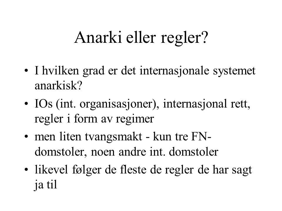 Anarki eller regler I hvilken grad er det internasjonale systemet anarkisk IOs (int. organisasjoner), internasjonal rett, regler i form av regimer.