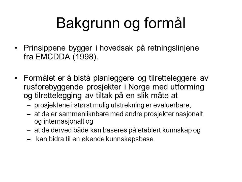 Bakgrunn og formål Prinsippene bygger i hovedsak på retningslinjene fra EMCDDA (1998).