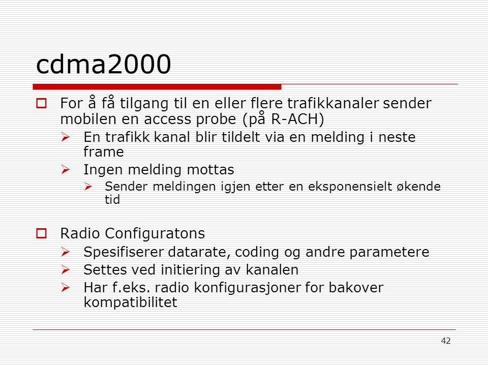 cdma2000 For å få tilgang til en eller flere trafikkanaler sender mobilen en access probe (på R-ACH)