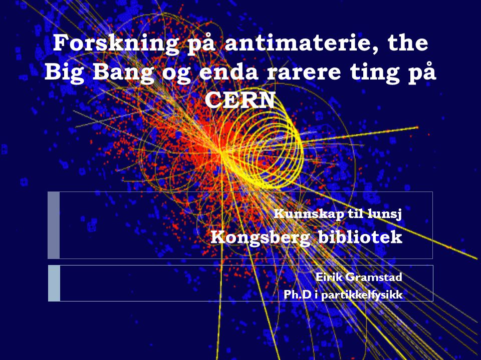 Forskning på antimaterie, the Big Bang og enda rarere ting på CERN