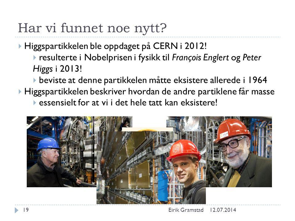 Har vi funnet noe nytt Higgspartikkelen ble oppdaget på CERN i 2012!