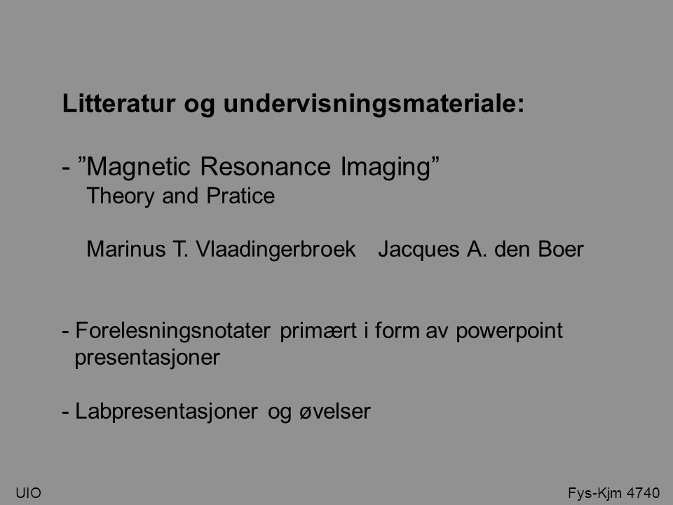 Litteratur og undervisningsmateriale: - Magnetic Resonance Imaging