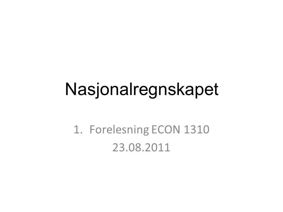 Nasjonalregnskapet Forelesning ECON 1310 23.08.2011