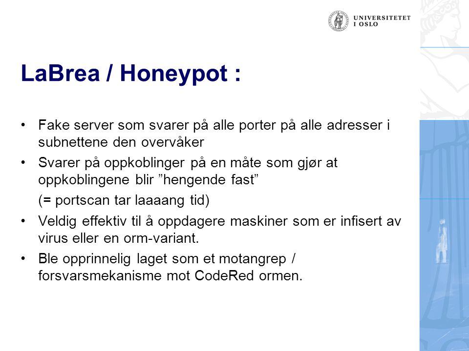LaBrea / Honeypot : Fake server som svarer på alle porter på alle adresser i subnettene den overvåker.