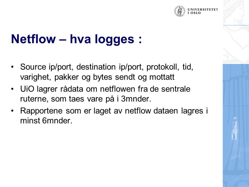 Netflow – hva logges : Source ip/port, destination ip/port, protokoll, tid, varighet, pakker og bytes sendt og mottatt.