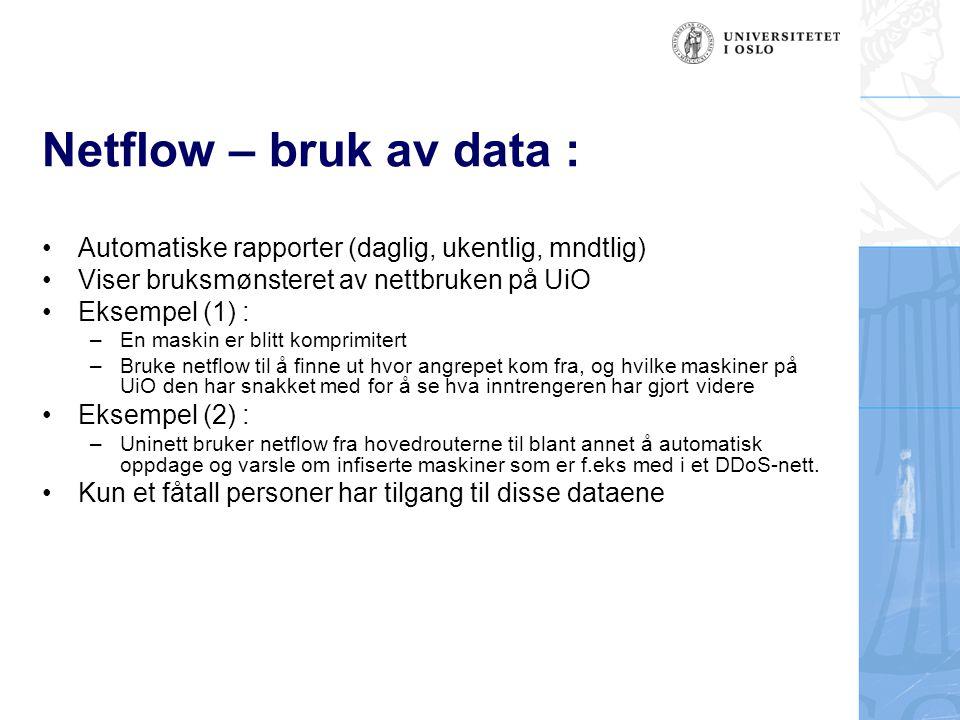 Netflow – bruk av data : Automatiske rapporter (daglig, ukentlig, mndtlig) Viser bruksmønsteret av nettbruken på UiO.