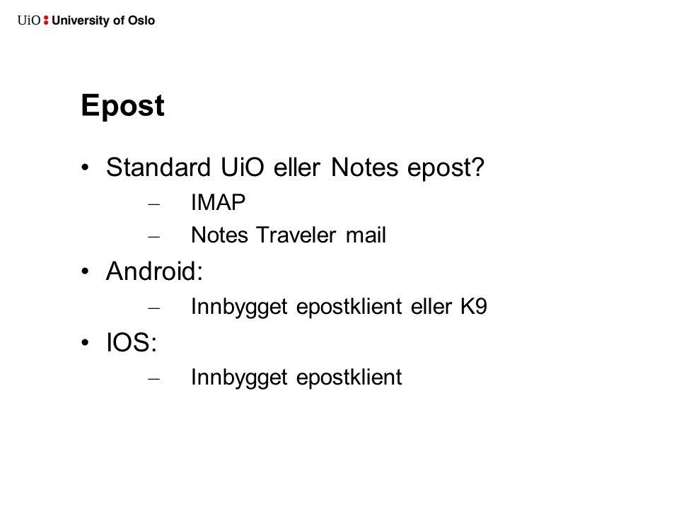 Epost Standard UiO eller Notes epost Android: IOS: IMAP