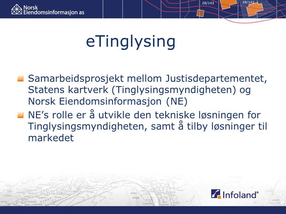 eTinglysing Samarbeidsprosjekt mellom Justisdepartementet, Statens kartverk (Tinglysingsmyndigheten) og Norsk Eiendomsinformasjon (NE)