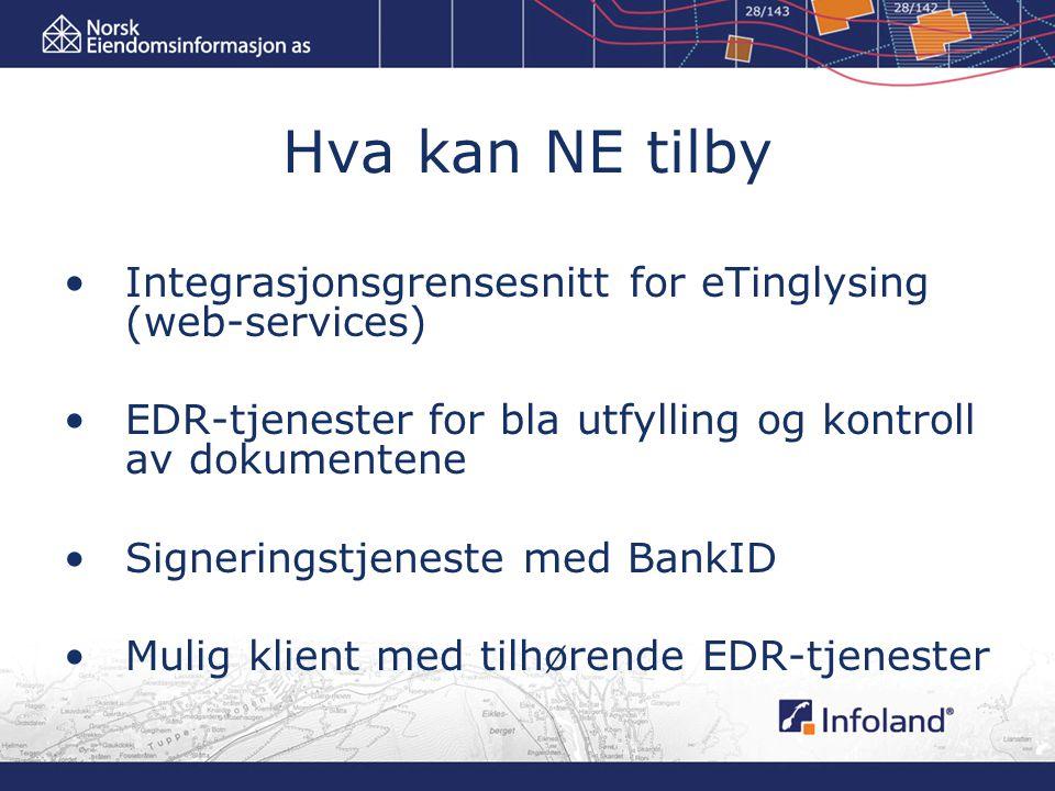 Hva kan NE tilby Integrasjonsgrensesnitt for eTinglysing (web-services) EDR-tjenester for bla utfylling og kontroll av dokumentene.