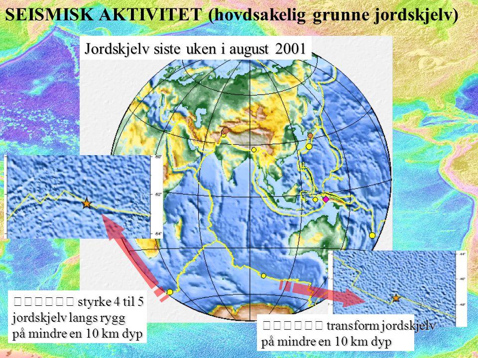 SEISMISK AKTIVITET (hovdsakelig grunne jordskjelv)