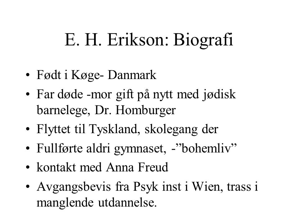 E. H. Erikson: Biografi Født i Køge- Danmark