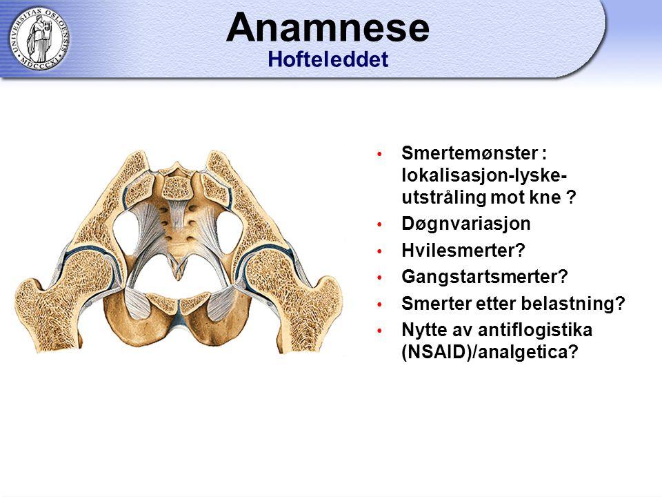 Anamnese Hofteleddet Smertemønster : lokalisasjon-lyske-utstråling mot kne Døgnvariasjon. Hvilesmerter