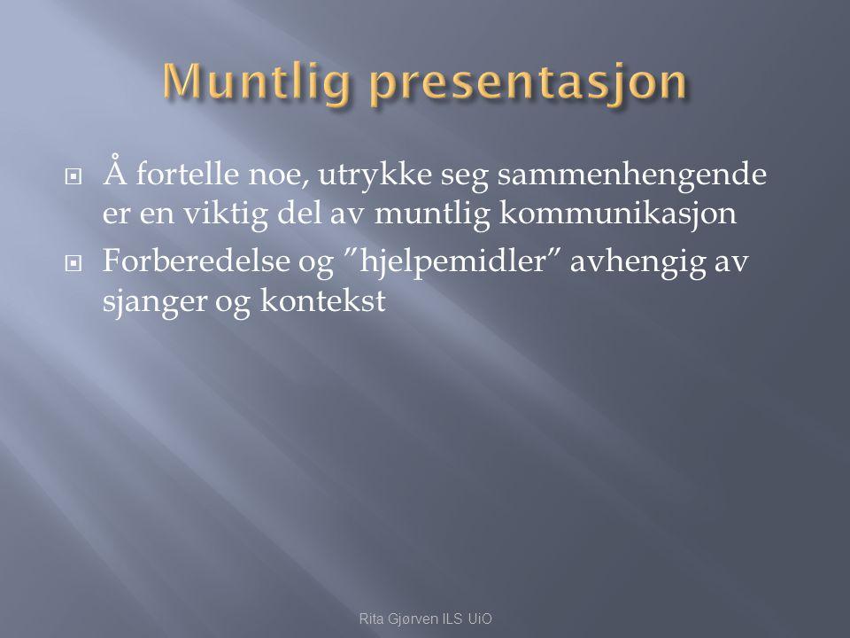 Muntlig presentasjon Å fortelle noe, utrykke seg sammenhengende er en viktig del av muntlig kommunikasjon.
