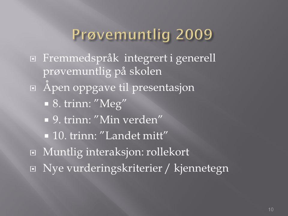 Prøvemuntlig 2009 Fremmedspråk integrert i generell prøvemuntlig på skolen. Åpen oppgave til presentasjon.