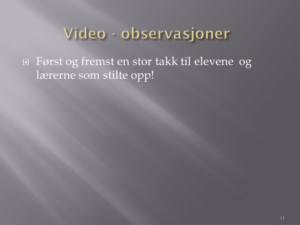 Video - observasjoner Først og fremst en stor takk til elevene og lærerne som stilte opp!