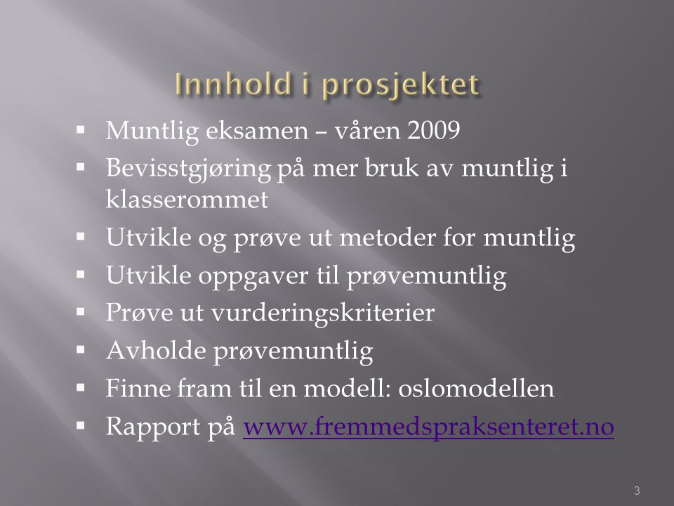 Innhold i prosjektet Muntlig eksamen – våren 2009