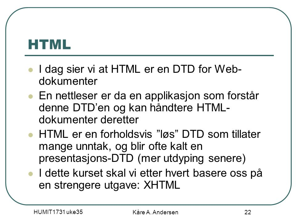 HTML I dag sier vi at HTML er en DTD for Web-dokumenter