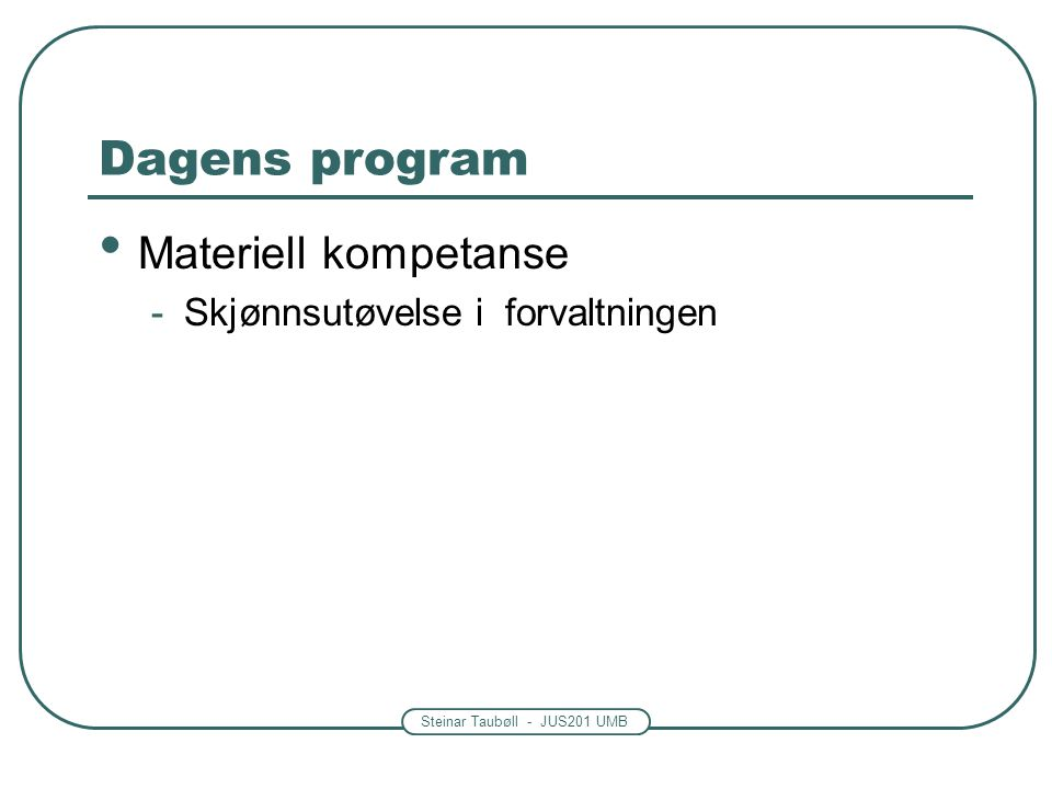 Dagens program Materiell kompetanse Skjønnsutøvelse i forvaltningen