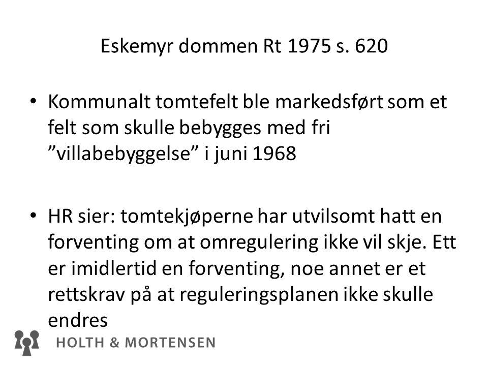 Eskemyr dommen Rt 1975 s. 620 Kommunalt tomtefelt ble markedsført som et felt som skulle bebygges med fri villabebyggelse i juni 1968.