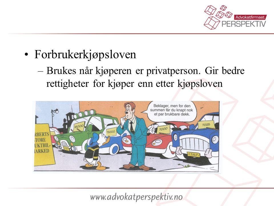 Forbrukerkjøpsloven Brukes når kjøperen er privatperson. Gir bedre rettigheter for kjøper enn etter kjøpsloven.