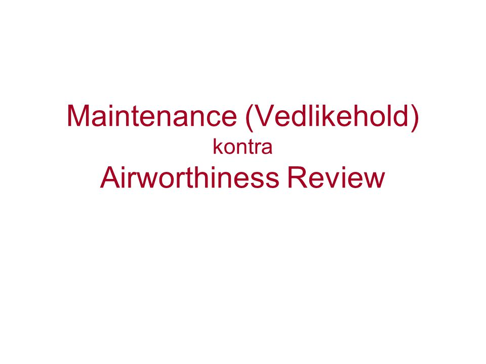 Maintenance (Vedlikehold) kontra Airworthiness Review