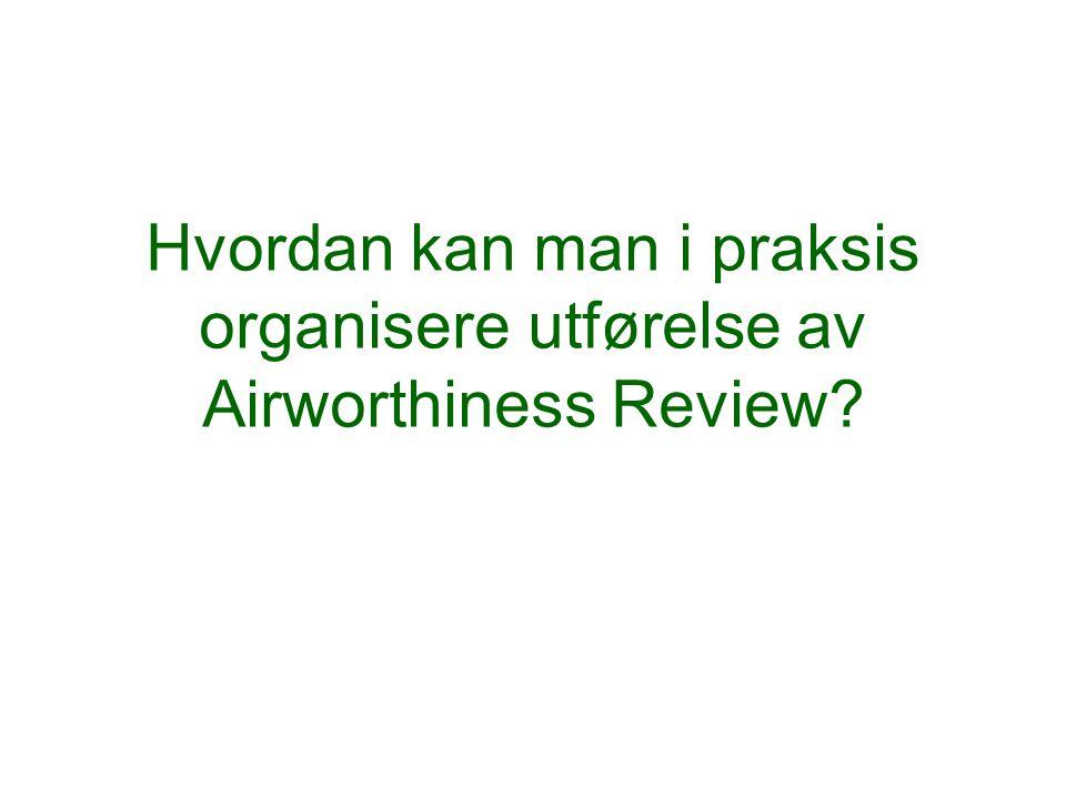 Hvordan kan man i praksis organisere utførelse av Airworthiness Review