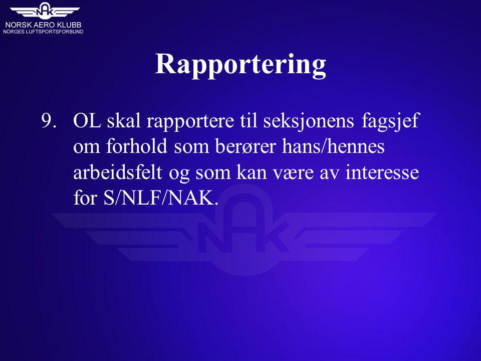 Rapportering 9. OL skal rapportere til seksjonens fagsjef om forhold som berører hans/hennes arbeidsfelt og som kan være av interesse for S/NLF/NAK.