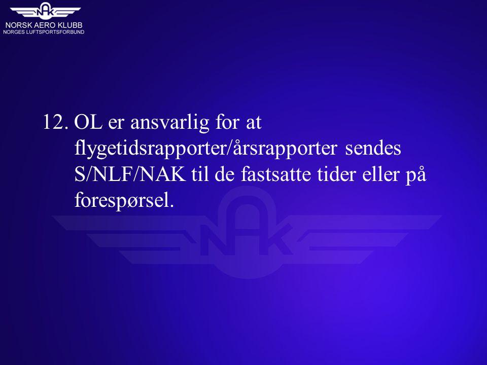 12. OL er ansvarlig for at flygetidsrapporter/årsrapporter sendes S/NLF/NAK til de fastsatte tider eller på forespørsel.