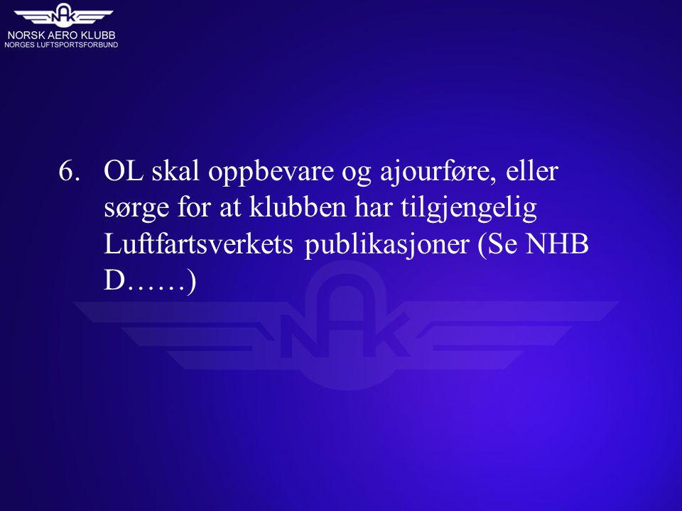 6. OL skal oppbevare og ajourføre, eller sørge for at klubben har tilgjengelig Luftfartsverkets publikasjoner (Se NHB D……)