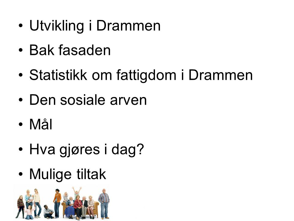 Utvikling i Drammen Bak fasaden. Statistikk om fattigdom i Drammen. Den sosiale arven. Mål. Hva gjøres i dag
