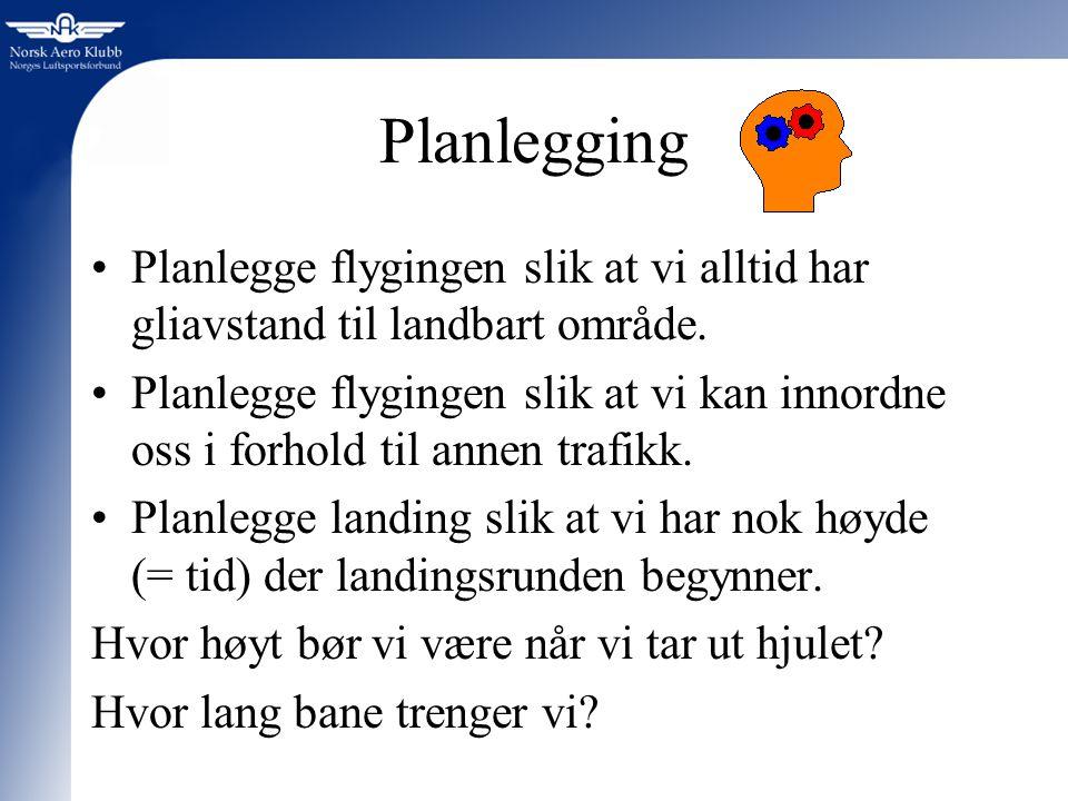 Planlegging Planlegge flygingen slik at vi alltid har gliavstand til landbart område.