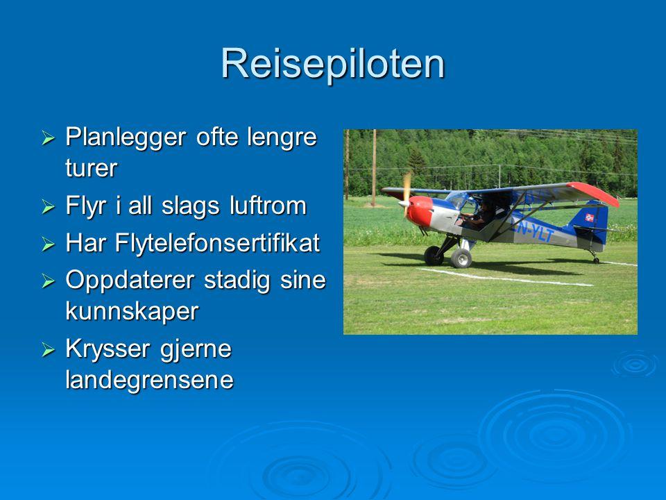 Reisepiloten Planlegger ofte lengre turer Flyr i all slags luftrom