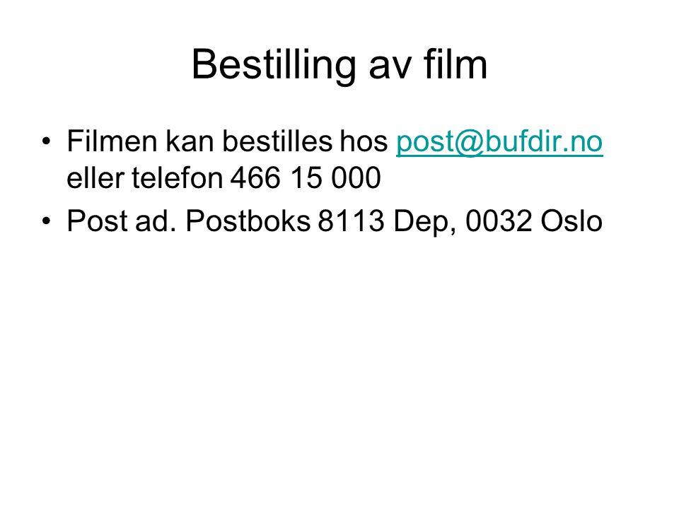 Bestilling av film Filmen kan bestilles hos post@bufdir.no eller telefon 466 15 000.