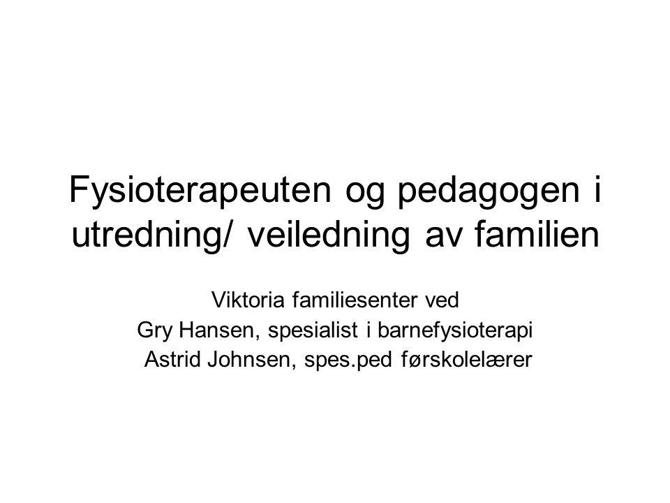 Fysioterapeuten og pedagogen i utredning/ veiledning av familien