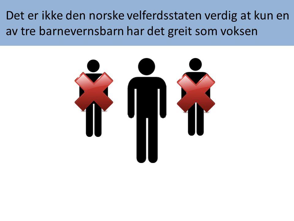 Det er ikke den norske velferdsstaten verdig at kun en av tre barnevernsbarn har det greit som voksen