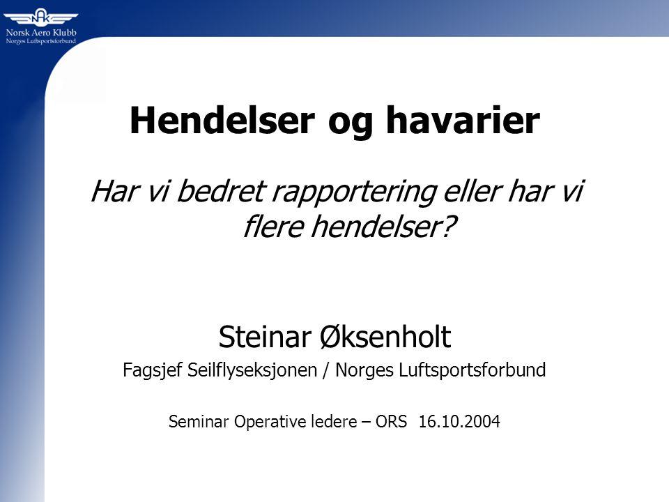 Hendelser og havarier Har vi bedret rapportering eller har vi flere hendelser Steinar Øksenholt.